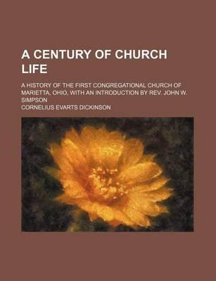 A Century of Church Life; A History of the First Congregational Church of Marietta, Ohio, with an Introduction by REV. John W. Simpson