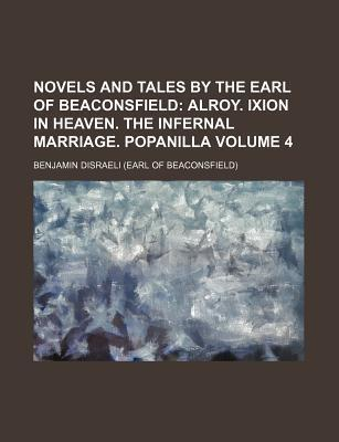 Novels and Tales by the Earl of Beaconsfield; Alroy. Ixion in Heaven. the Infernal Marriage. Popanilla Volume 4