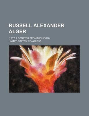 Russell Alexander Alger; (Late a Senator from Michigan).