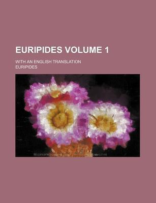 Euripides; With an English Translation Volume 1