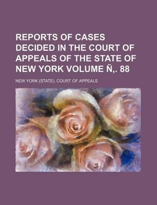 Reports of Cases Decided in the Court of Appeals of the State of New York Volume N . 88