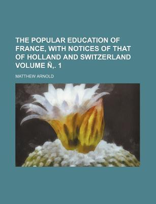 The Popular Education of France, with Notices of That of Holland and Switzerland Volume N . 1
