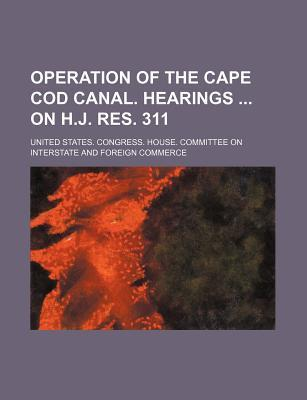 Operation of the Cape Cod Canal. Hearings on H.J. Res. 311