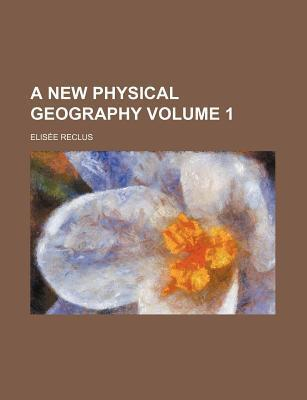 A New Physical Geography Volume 1
