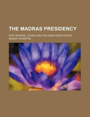 The Madras Presidency; With Mysore, Coorg and the Associated States