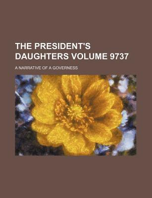 The President's Daughters; A Narrative of a Governess Volume 9737