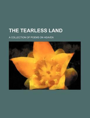 The Tearless Land; A Collection of Poems on Heaven