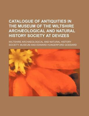 Catalogue of Antiquities in the Museum of the Wiltshire Archaeological and Natural History Society at Devizes