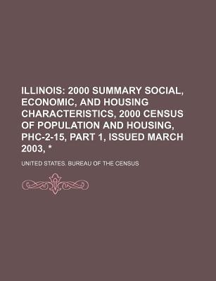Illinois; 2000 Summary Social, Economic, and Housing Characteristics, 2000 Census of Population and Housing, Phc-2-15, Part 1, Issued March 2003, *