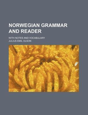 Norwegian Grammar and Reader; With Notes and Vocabulary