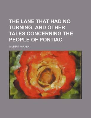 The Lane That Had No Turning, and Other Tales Concerning the People of Pontiac