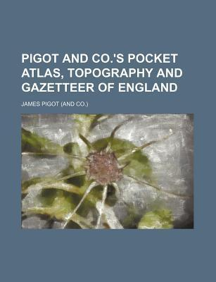 Pigot and Co.'s Pocket Atlas, Topography and Gazetteer of England
