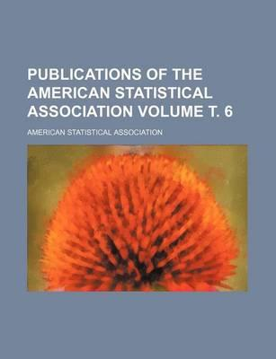 Publications of the American Statistical Association Volume 6