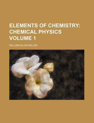 Elements of Chemistry; Chemical Physics Volume 1