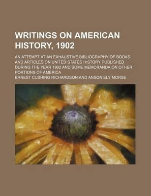 Writings on American History, 1902; An Attempt at an Exhaustive Bibliography of Books and Articles on United States History Published During the Year 1902 and Some Memoranda on Other Portions of America