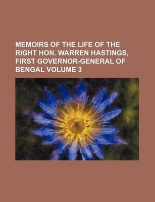 Memoirs of the Life of the Right Hon. Warren Hastings, First Governor-General of Bengal Volume 3