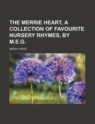 The Merrie Heart, a Collection of Favourite Nursery Rhymes, by M.E.G