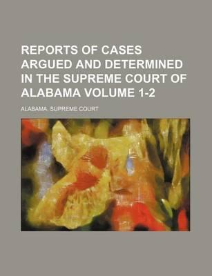 Reports of Cases Argued and Determined in the Supreme Court of Alabama Volume 1-2