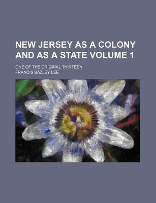 New Jersey as a Colony and as a State; One of the Original Thirteen Volume 1