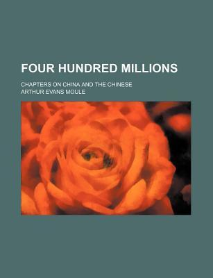 Four Hundred Millions; Chapters on China and the Chinese