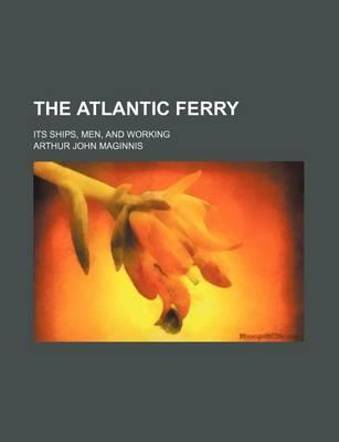 The Atlantic Ferry; Its Ships, Men, and Working
