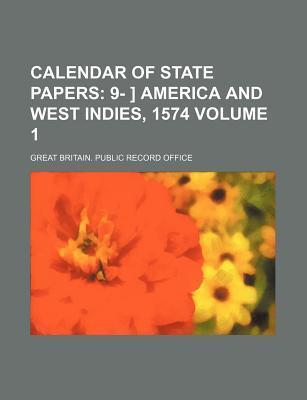 Calendar of State Papers; 9- ] America and West Indies, 1574 Volume 1