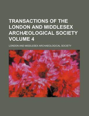 Transactions of the London and Middlesex Archaeological Society Volume 4