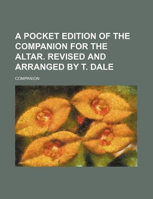 A Pocket Edition of the Companion for the Altar. Revised and Arranged by T. Dale