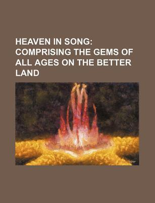 Heaven in Song; Comprising the Gems of All Ages on the Better Land