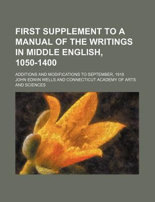 First Supplement to a Manual of the Writings in Middle English, 1050-1400; Additions and Modifications to September, 1918