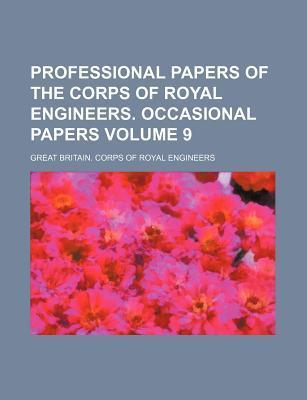 Professional Papers of the Corps of Royal Engineers. Occasional Papers Volume 9