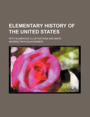 Elementary History of the United States; With Numerous Illustrations and Maps
