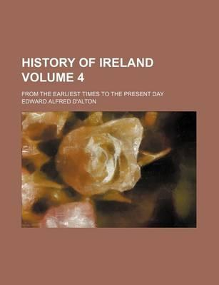 History of Ireland; From the Earliest Times to the Present Day Volume 4