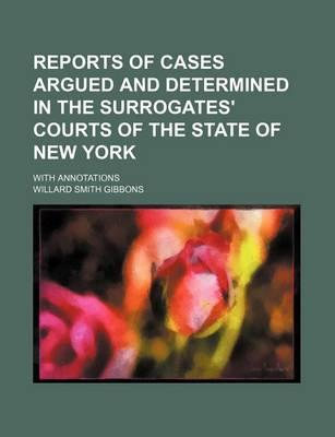 Reports of Cases Argued and Determined in the Surrogates' Courts of the State of New York; With Annotations