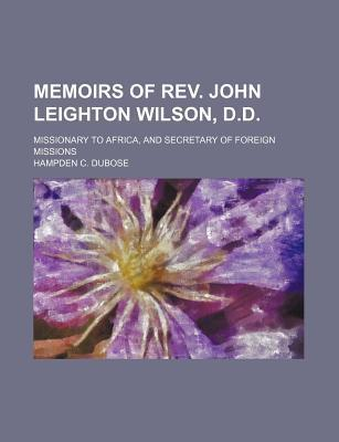 Memoirs of REV. John Leighton Wilson, D.D; Missionary to Africa, and Secretary of Foreign Missions
