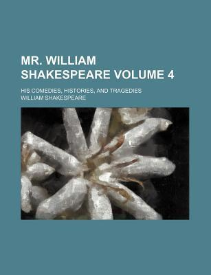 Mr. William Shakespeare; His Comedies, Histories, and Tragedies Volume 4