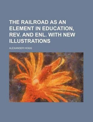 The Railroad as an Element in Education, REV. and Enl. with New Illustrations