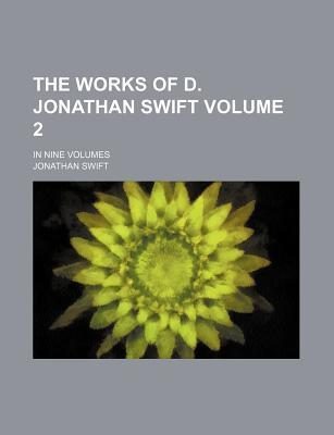 The Works of D. Jonathan Swift; In Nine Volumes Volume 2