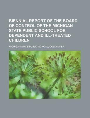 Biennial Report of the Board of Control of the Michigan State Public School for Dependent and Ill-Treated Children