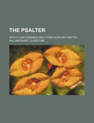 The Psalter; With a Concordance and Other Auxiliary Matter