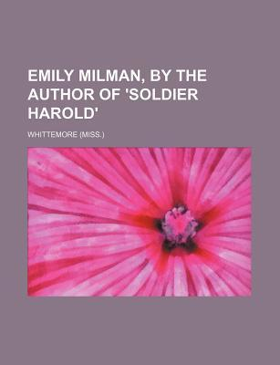 Emily Milman, by the Author of 'Soldier Harold'