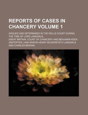 Reports of Cases in Chancery; Argued and Determined in the Rolls Court During the Time of Lord Langdale Volume 1