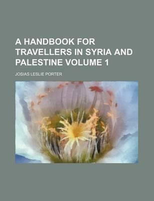 A Handbook for Travellers in Syria and Palestine Volume 1