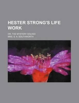 Hester Strong's Life Work; Or, the Mystery Solved