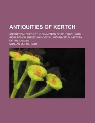 Antiquities of Kertch; And Researches in the Cimmerian Bosphorus with Remarks on the Ethnological and Physical History of the Crimea