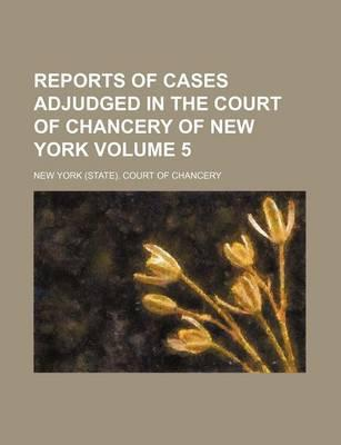 Reports of Cases Adjudged in the Court of Chancery of New York Volume 5