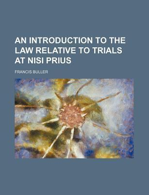 An Introduction to the Law Relative to Trials at Nisi Prius