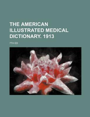 The American Illustrated Medical Dictionary. 1913; 7th Ed