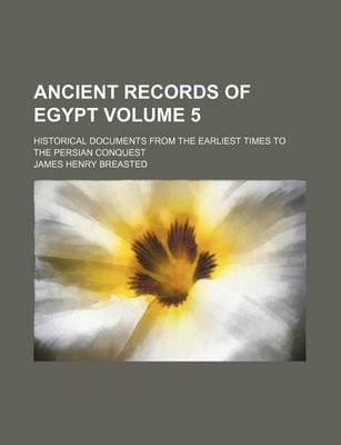 Ancient Records of Egypt; Historical Documents from the Earliest Times to the Persian Conquest Volume 5