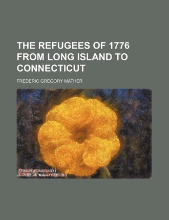 The Refugees of 1776 from Long Island to Connecticut